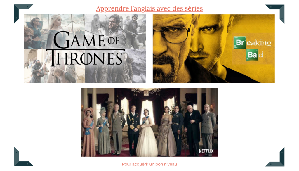 Apprendre l'anglais avec Game of Thrones, Breaking Bad et The Crown